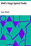 Watt's Songs Against Faults, Isaac Watts