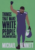 Things That Make White People Uncomfortable (Adapted for Young Adults), Michael Bennett, Dave Zirin