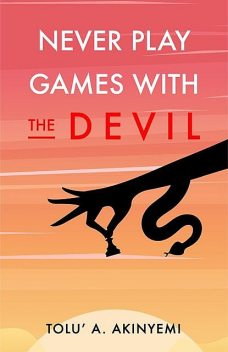 Never Play Games with the Devil, Tolu' A. Akinyemi