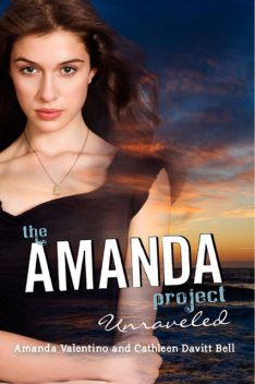 The Amanda Project: Book 4: Unraveled, Cathleen Davitt Bell, Amanda Valentino