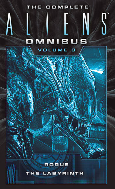The Complete Aliens Omnibus: Volume Three (Rogue, The Labyrinth), S.D.Perry