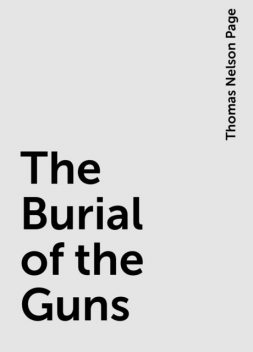 The Burial of the Guns, Thomas Nelson Page