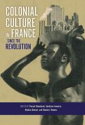 Colonial Culture in France since the Revolution, THOMAS, Dominic Thomas, Nicolas Bancel, Pascal Blanchard, Sandrine Lemaire