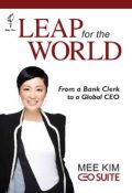 Leap for the World: From a bank clerk to a global CEO, Mee Kim