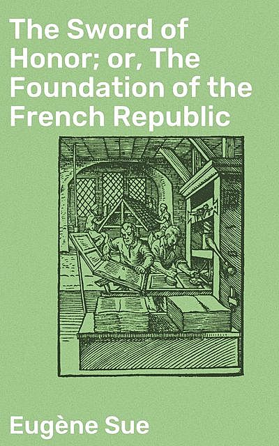 The Sword of Honor; or, The Foundation of the French Republic, Eugène Sue