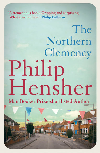 The Northern Clemency, Philip Hensher