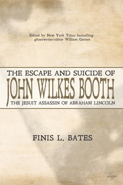 The Escape and Suicide of John Wilkes Booth, Finis L. Bates