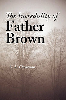 The Incredulity of Father Brown, Gilbert Keith Chesterton
