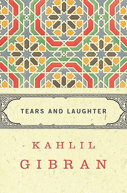 Tears and Laughter, Kahlil Gibran