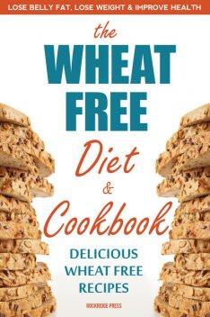 The Wheat Free Diet & Cookbook, Rockridge Press