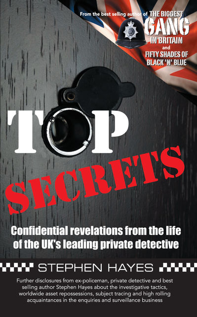 Top Secrets – Confidential Revelations from the Life of the UK's Leading Private Detective, Stephen Hayes