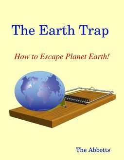 The Earth Trap : How to Escape Planet Earth, The Abbotts
