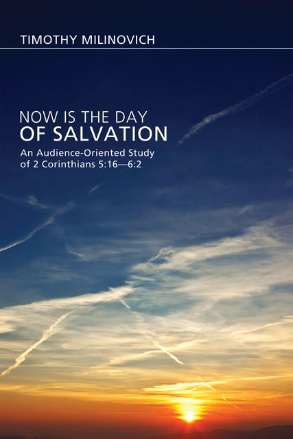 Now Is the Day of Salvation, Timothy Milinovich