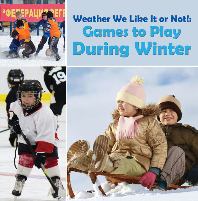 Weather We Like It or Not!: Cool Games to Play During Winter, Baby Professor