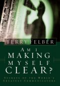 Am I Making Myself Clear?, Terry Felber