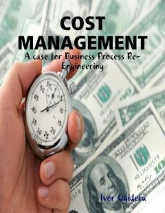 Cost Management: A Case for Business Process Re-engineering, Ivor Ogidefa