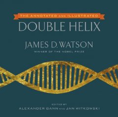 The Annotated and Illustrated Double Helix, James Watson