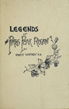 Legends of the Pike's Peak Region; The Sacred Myths of the Manitou, William Alexander