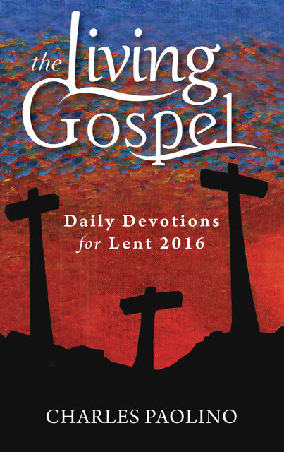 Daily Devotions for Lent 2016, Charles Paolino