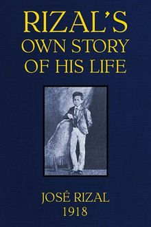 Rizal's own Story of his Life, José Rizal