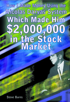 How I Made Money Using the Nicolas Darvas System, Which Made Him $2,000,000 in the Stock Market, Steve Burns