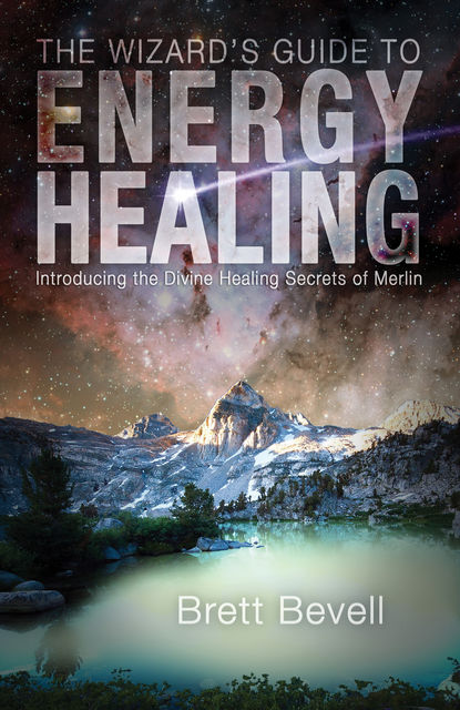 The Wizard's Guide to Energy Healing, Brett Bevell