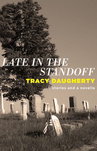 Late in the Standoff, Tracy Daugherty