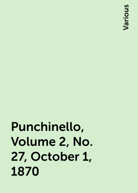 Punchinello, Volume 2, No. 27, October 1, 1870, Various