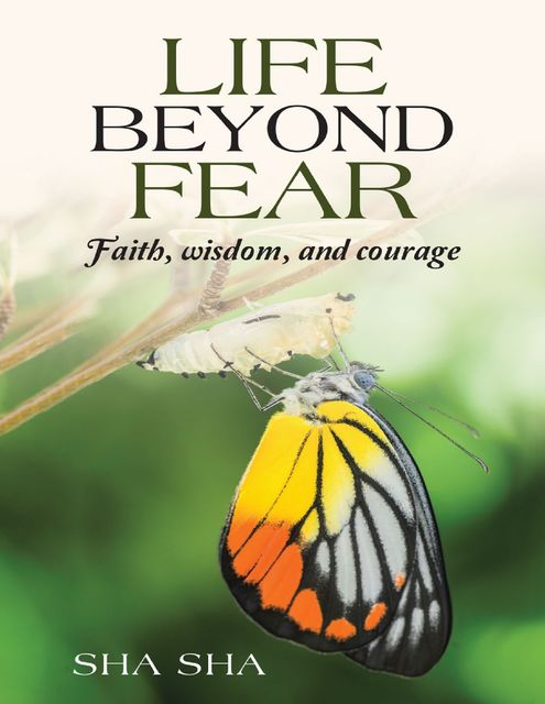 Life Beyond Fear: Faith, Wisdom, and Courage, Sha Sha