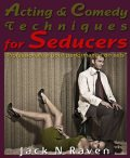 Acting and Comedy Techniques for Seducers and PUAs :Professionalize Your Performance On Sets!, Jack N. Raven