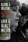 Kicking & Dreaming, Ann Wilson, Charles R.Cross, Nancy Wilson