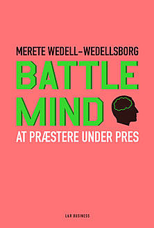 Battle Mind. At præstere under pres, Merete Wedell-Wedellsborg