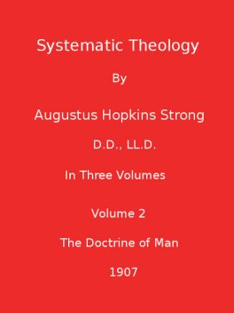 Systematic Theology : Volume II (Illustrated), Augustus Hopkins Strong