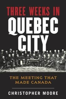 History of Canada Series: Three Weeks in Quebec City, Christopher Moore
