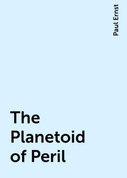 The Planetoid of Peril, Paul Ernst