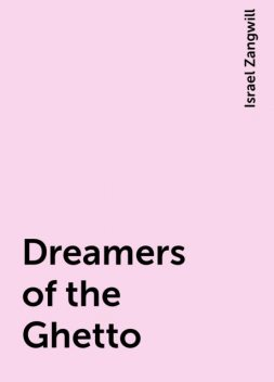 Dreamers of the Ghetto, Israel Zangwill