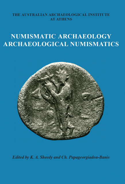 Numismatic Archaeology/Archaeological Numismatics, Kenneth A. Sheedy
