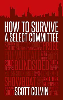 How to Survive a Select Committee, Scott Colvin