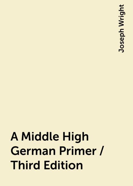 A Middle High German Primer / Third Edition, Joseph Wright