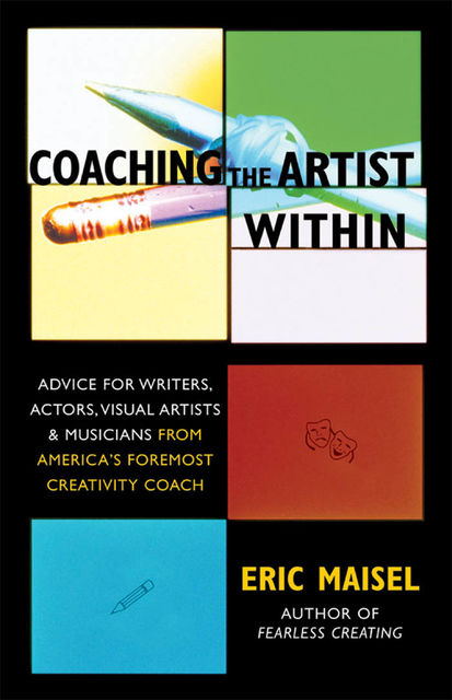 Coaching the Artist Within, Eric Maisel