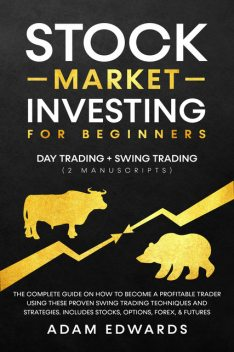 Stock Market Investing for Beginners: Day Trading + Swing Trading, Adam Edwards