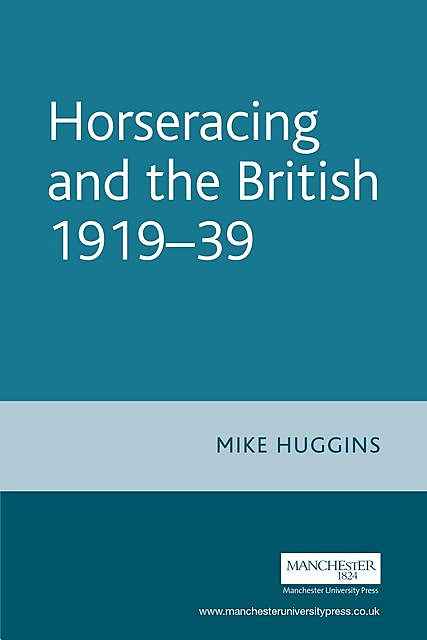 Horseracing and the British, 1919–39, Mike Huggins