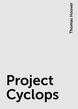 Project Cyclops, Thomas Hoover