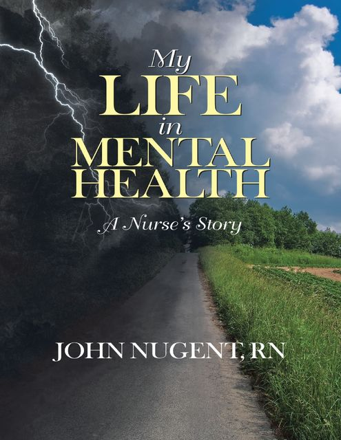 My Life In Mental Health: A Nurse's Story, RN, John Nugent