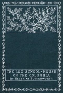 The Log School-House on the Columbia, Hezekiah Butterworth