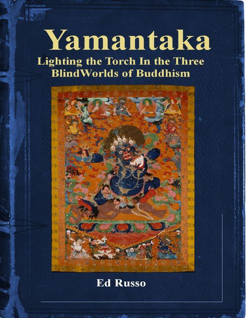Yamantaka: Lighting the Torch in the Three Worlds of Buddhism, Ed Russo