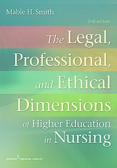 The Legal, Professional, and Ethical Dimensions of Education in Nursing, BSN, MN, JD, Mable H. Smith