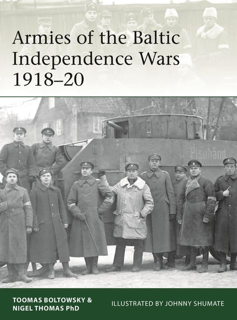 Armies of the Baltic Independence Wars 1918–20, Nigel Thomas, Toomas Boltowsky