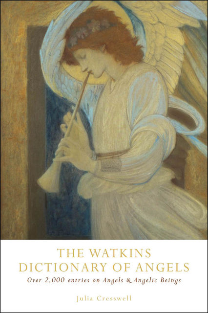 The Watkins Dictionary of Angels: Over 2,000 Entries on Angels and Angelic Beings, Julia Cresswell Author