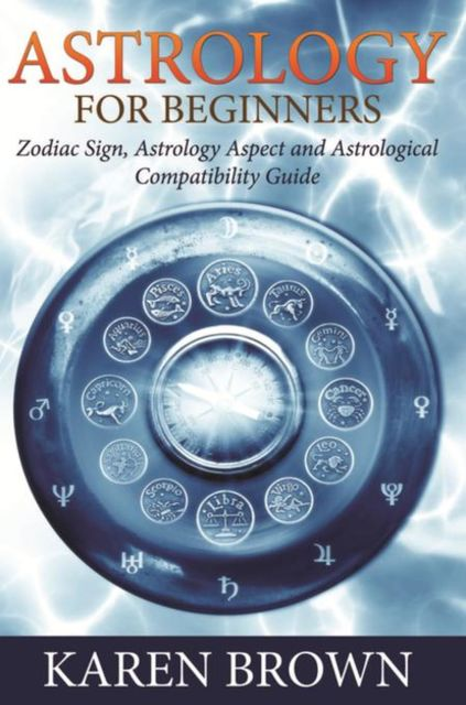 Astrology For Beginners, Karen Brown